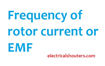 Frequency of rotor current or EMF