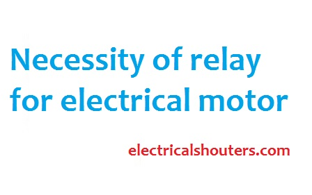 Necessity of relay for electrical motor