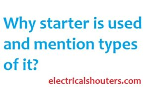Why starter is used and mention types of it